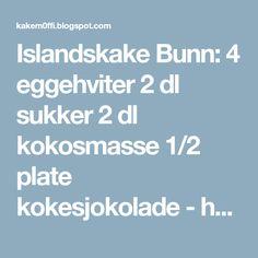 Islandskake Bunn: 4 eggehviter 2 dl sukker 2 dl kokosmasse 1/2 plate kokesjokolade - hakkes Eggekrem: 4 eggeplommer 100 g sukker ... Food And Drink, Baking, Bakken, Backen, Sweets, Pastries, Roast