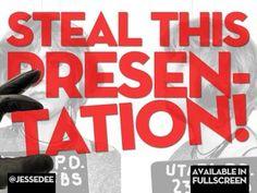 La preuve par l'exemple...  Steal This Presentation!  by Jesse Desjardins