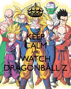 http://sd.keepcalm-o-matic.co.uk/i-w600/keep-calm-and-watch-dragonball-z-2.jpg