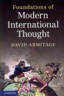 Foundations of modern international thought / David Armitage.   Cambridge University Press, 2014.