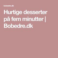 Hurtige desserter på fem minutter | Bobedre.dk