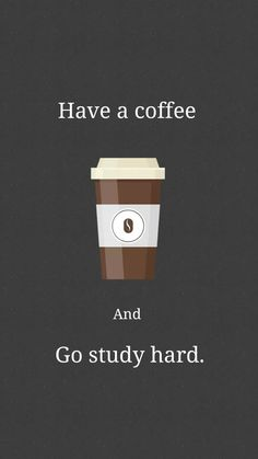 Have a coffee and go to study hard - Studying Motivation Study Motivation Quotes, Study Quotes, Work Motivation, New Quotes, Change Quotes, Motivation Inspiration, Life Quotes, Inspirational Quotes, Success Quotes