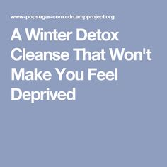 A Winter Detox Cleanse That Won't Make You Feel Deprived