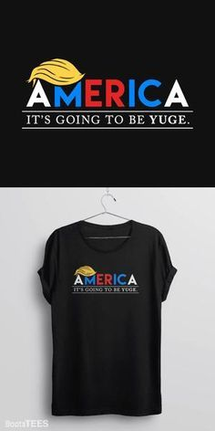 AMERICA: It's Going to Be YUGE | This funny Donald Trump for President slogan t-shirt with humor quote for the 2016 presidential election is perfect for Pro-Trump fans who love his trendy hair, his awesome stride, and his devil may care attitude. Pictured: Black Tee Shirt.