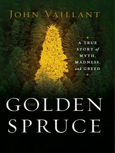 The Golden Spruce: A True Story of Myth, Madness, and Greed by John Vaillant. $12.47