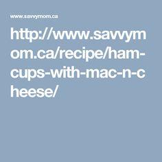 http://www.savvymom.ca/recipe/ham-cups-with-mac-n-cheese/