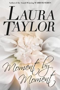 11/02/13 5.0 out of 5 stars! MOMENT BY MOMENT by LAURA TAYLOR, http://www.amazon.com/dp/B00F27AMAO/ref=cm_sw_r_pi_dp_yzjDsb1JS9RJM