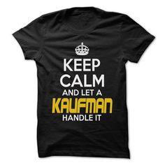 Keep Calm And Let ... KAUFMAN Handle It - Awesome Keep  - #animal hoodie #sweatshirt hoodie. FASTER => https://www.sunfrog.com/Hunting/Keep-Calm-And-Let-KAUFMAN-Handle-It--Awesome-Keep-Calm-Shirt-.html?68278