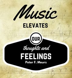 """""""Music elevates our thoughts and feelings."""" Elder Meurs #LDSConf #LDS #quotes"""