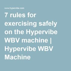 7 rules for exercising safely on the Hypervibe WBV machine | Hypervibe WBV Machine