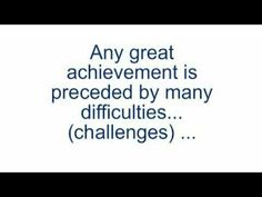 Great achievements are preceded by many challenges.