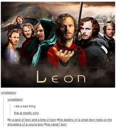 In a land of Leon and a time of Leon, the destiny of a great Leon rests on the shoulders of a young Leon. His name? Leon.