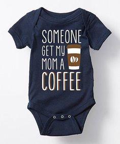 Navy 'Someone Get My Mom a Coffee' Bodysuit - Infant