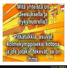 Mitä yhteistä on Jeesuksella ja nörtillä? Very Funny, Finland, Bujo, Beautiful Pictures, Harry Potter, Hilarious, Lol, Sayings, Words