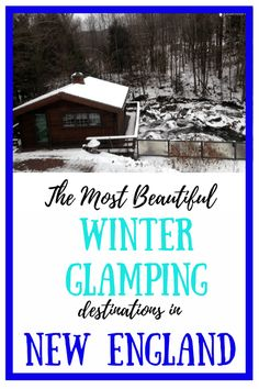 These exquisite properties will inspire you to plan your next getaway. The best destinations for winter glamping in New England with Glamping Hub.