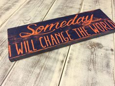 Someday I will change the world by WhimsEchols on Etsy