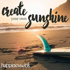 Find your own #sunshine. Life is yours to create.  #happinessink #happiness