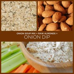 2-Ingredient Dips, Sauces and Marinades From dips to drizzles, you only need a couple (literally) pantry staples  Almonds + Onion Soup Mix = Healthy Onion Dip Soak 1 cup raw almonds in water overnight, then combine with one packet onion soup mix in a food processor or blender.