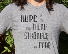 Hope Is The Only Thing Stronger Than Fear Tshirt / Christmas Gift / Graphic Tee / Gift for Her / T-shirt / Wife Gift / Girlfriend Gift /
