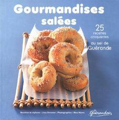 Gourmandises salées : 25 douceurs craquantes au sel de Guérande de Lissa Streeter, Rina Nurra