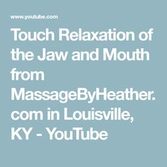 Touch Relaxation of the Jaw and Mouth from MassageByHeather.com in Louisville, KY - YouTube