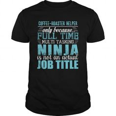 COFFEE ROASTER HELPER NINJA T Shirts, Hoodies. Check price ==► https://www.sunfrog.com/LifeStyle/COFFEE-ROASTER-HELPER-Ninja-T-shirt-Black-Guys.html?41382