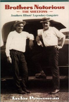 Brothers Notorious: The Sheltons - Southern Illinois' Legendary Gangsters: Taylor Pensoneau: 9780971071803: Amazon.com: Books
