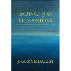 J.G. Źymbalist began writing Song of the Oceanides as a child when his family summered in Castine, Maine where they rented out Robert Low...