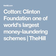 Cotton: Clinton Foundation one of world's largest money-laundering schemes   TheHill