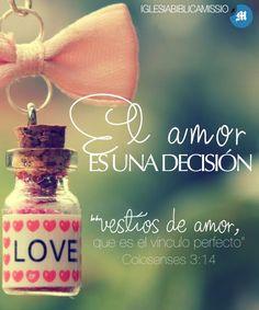 """EL AMOR ES UNA DECISIÓN       Colosenses 3:14""""vestíos de amor, que es el vínculo perfecto"""". Cultivar este fruto requiere que tomemos una de..."""