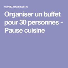Organiser un buffet pour 30 personnes - Pause cuisine
