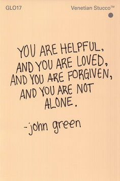John Green. This quote helped me through so much this year, I cannot be thankful enough for JG.