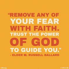"""Remove any of your fear with faith. Trust the power of God to guide you."" - Elder M. Russell Ballard #LDS #Mormon"