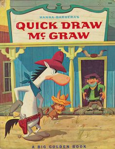 Quick Draw McGraw - don't know if this cartoon originally came out in the 60's or not, but I remember watching this when I was a kid in the 70's