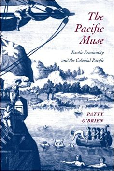 The Pacific muse : exotic femininity and the colonial Pacific / Patty O'Brien