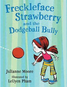 Freckleface Strawberry and the Dodgeball Bully (Freckleface Strawberry #2)  by Julianne Moore, LeUyen Pham