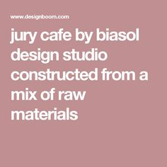 jury cafe by biasol design studio constructed from a mix of raw materials