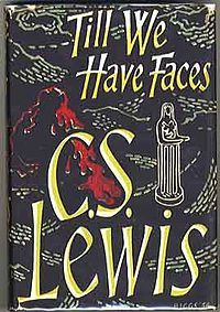 Till We Have Faces: A Myth Retold is a 1956 novel by C. S. Lewis. It is a retelling of the Greek myth of Cupid and Psyche, which had haunted Lewis all his life,[1] and which is itself based on a chapter of The Golden Ass of Apuleius.