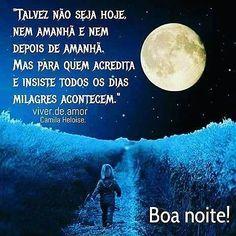 """""""Talvez não seja hoje, nem amanhã e nem depois de amanhã. Mas para quem acredita e insiste todos os dias - milagres acontecem."""" Camila Heloise.   #viverdeamor #amor #fé #repost #regram #sonhos #finaldesemana #Domingo #30dejulho #2017 #luz#Deus#vida #Feliz #alegria  #prece #oração #espiritualidade#Boanoite"""