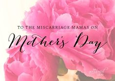 """To the Miscarriage Mamas on Mother's Day"" Almost Mama.. Overcoming & Surviving a Miscarriage 