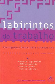 FIGUEIREDO, Marcelo (Orgs.) et al. Labirintos do trabalho: interrogações e olhares sobre o trabalho vivo. Rio de Janeiro: DP&A, 2004. 344 p. (Espaços do desenvolvimento (DP&A)). Inclui bibliografia (ao final de cada capítulo); il. tab. quad.; 21x14cm. ISBN 8574903094.  Palavras-chave: ERGOLOGIA; TRABALHO.  CDU 612.766.1 / F475l / 2004
