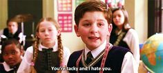 """you're tacky and i hate you"" - School of Rock"