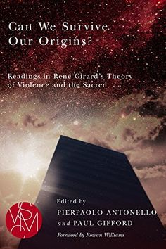 Can We Survive Our Origins?: Readings in René Girard's Theory of Violence and the Sacred (Studies in Violence, Mimesis, & Culture) by Pierpaolo Antonello, http://www.amazon.com.au/dp/B00VYG6EL8/ref=cm_sw_r_pi_dp_WJEpvb142R33X