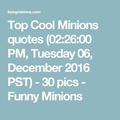 Top Cool Minions quotes (02:26:00 PM, Tuesday 06, December 2016 PST) - 30 pics - Funny Minions