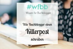 Buchblogger | Killerpost | Blogpost | Blogartikel | schreiben | Anleitung | Idee | Tipps | Tutorial | Mehrwert | Zielgruppe | Call to action | tintenmeer.de