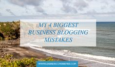 My 4 Biggest Business Blogging Mistakes Mistakes, Blogging, Business, Beach, Tips, Outdoor, Outdoors, Advice, Seaside