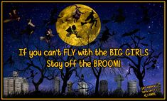 If you can't Fly with the BIG Girls stay off the Broom! Alcohol Quotes, Happy Halloween, Humor, Shit Happens, Big, Girls, Toddler Girls, Daughters, Humour