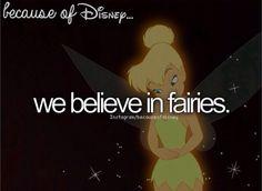 Because of Disney we believe in fairies