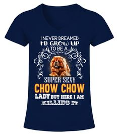 """# I'm Super Sexy Chow Chow Lady .  HOW TO ORDER:1. Select the style and color you want2. Click """"Buy it now""""3. Select size and quantity4. Enter shipping and billing information5. Done! Simple as that!TIPS: Buy 2 or more to save shipping cost!This is printable if you purchase only one piece. so don't worry, you will get yours.Guaranteed safe and secure checkout via: Paypal   VISA   MASTERCARD."""