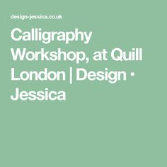 Calligraphy Workshop, at Quill London | Design • Jessica